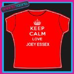 KEEP CALM LOVE JOEY ESSEX TOWIE LADIES WOMENS ADULTS SIZES TSHIRT GIFT